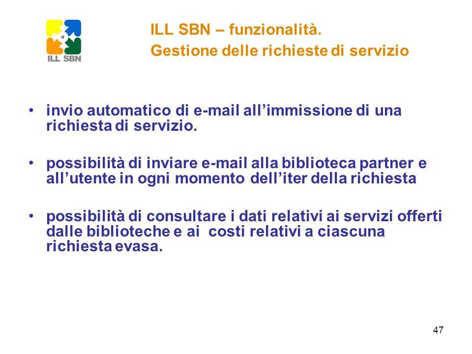 47 invio automatico di e-mail allimmissione di una richiesta di servizio. possibilità di inviare e-mail alla biblioteca partner e allutente in ogni mo