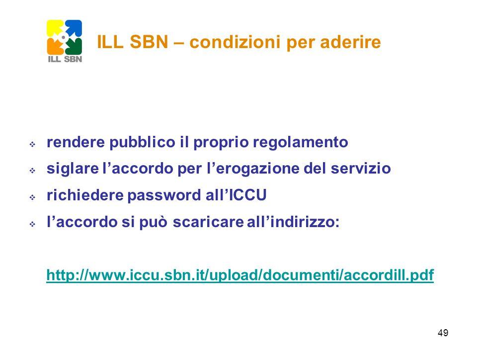 50 ILL SBN – condizioni per aderire le biblioteche sono libere di scegliere quali servizi offrire e in che modalità le biblioteche si impegnano a rispondere alle richieste pervenute possibilmente entro 2 giorni e a inviare il documento richiesto entro 7 giorni
