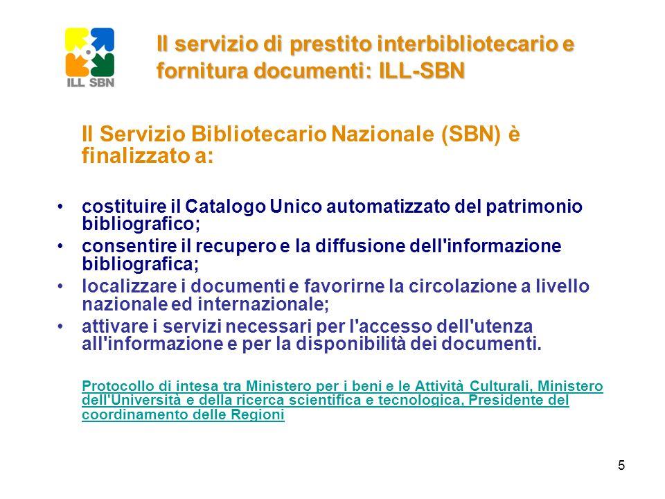 5 Il servizio di prestito interbibliotecario e fornitura documenti: ILL-SBN Il Servizio Bibliotecario Nazionale (SBN) è finalizzato a: costituire il C