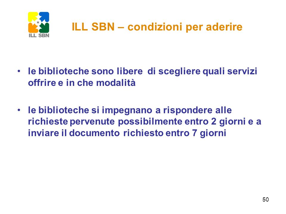 50 ILL SBN – condizioni per aderire le biblioteche sono libere di scegliere quali servizi offrire e in che modalità le biblioteche si impegnano a risp