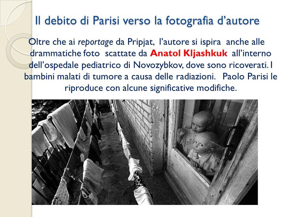 Il debito di Parisi verso la fotografia dautore Il debito di Parisi verso la fotografia dautore Oltre che ai reportage da Pripjat, lautore si ispira a