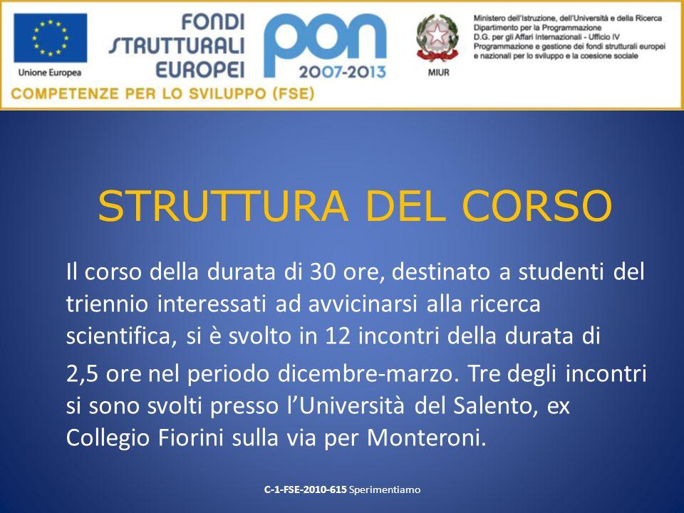 STRUTTURA DEL CORSO Il corso della durata di 30 ore, destinato a studenti del triennio interessati ad avvicinarsi alla ricerca scientifica, si è svolt