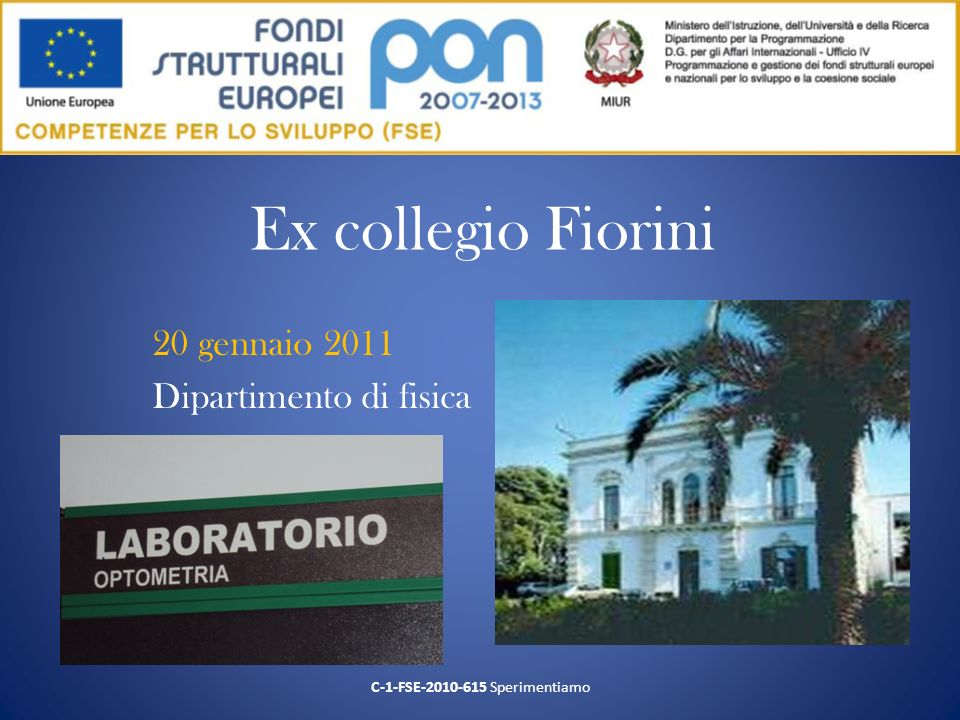 Ex collegio Fiorini 20 gennaio 2011 Dipartimento di fisica C-1-FSE-2010-615 Sperimentiamo