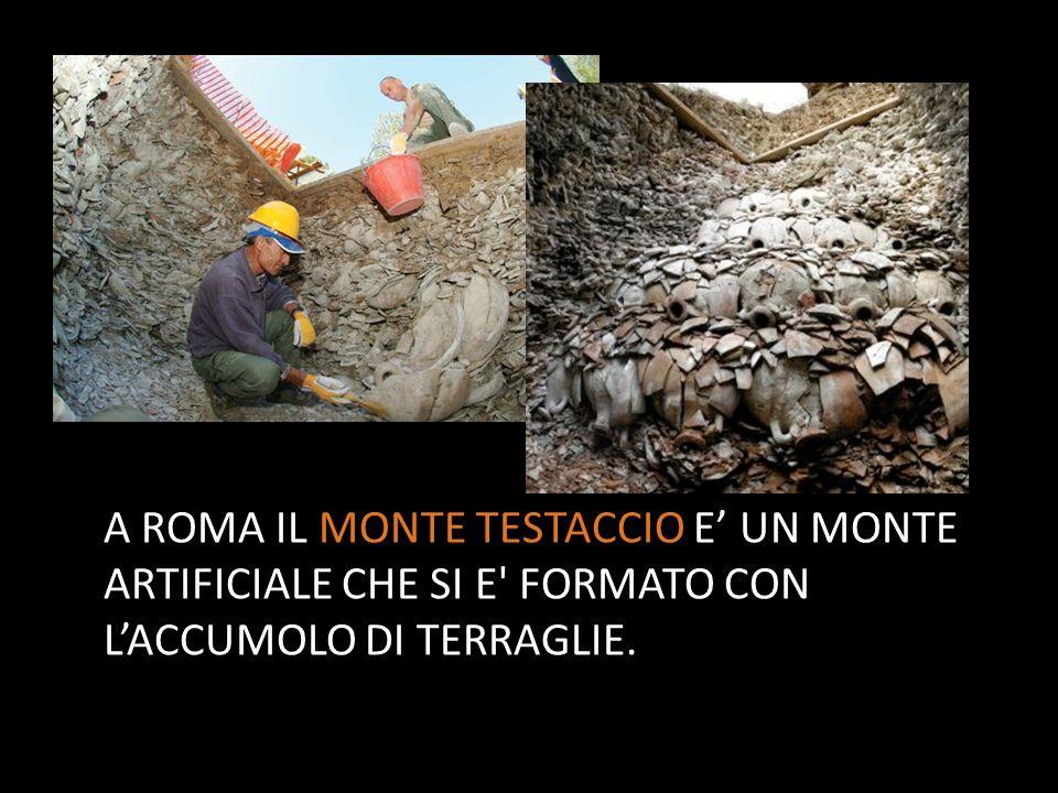 A ROMA IL MONTE TESTACCIO E UN MONTE ARTIFICIALE CHE SI E' FORMATO CON LACCUMOLO DI TERRAGLIE.