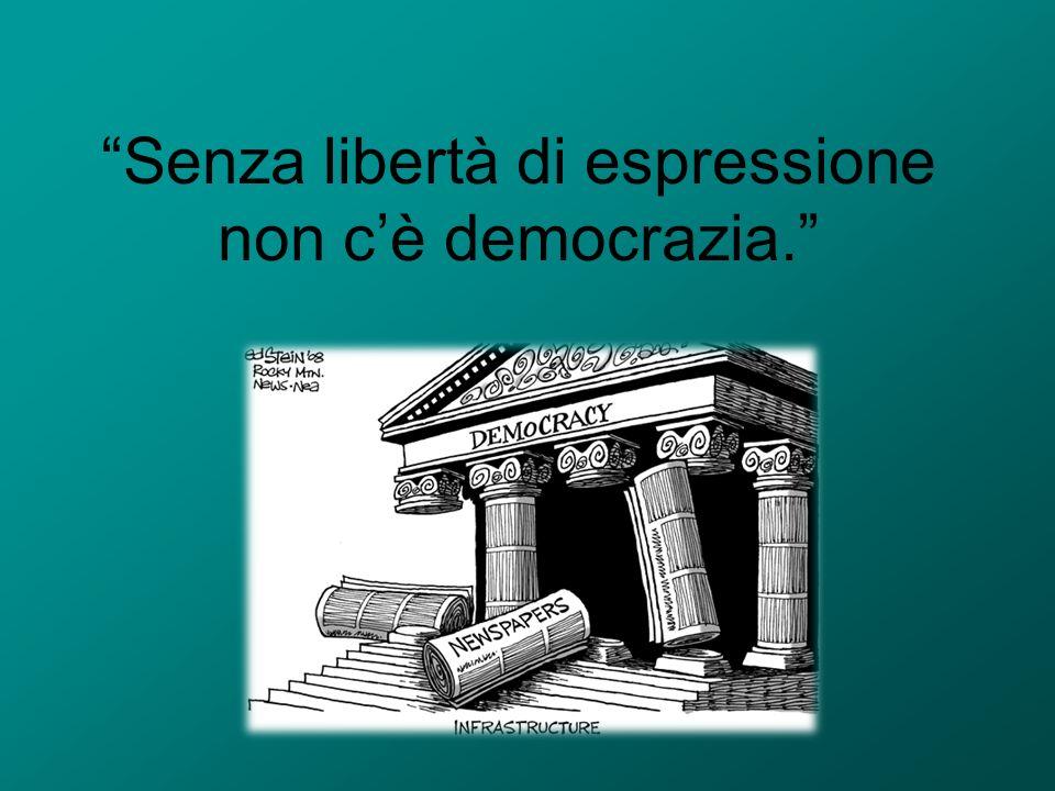 Senza libertà di espressione non cè democrazia.