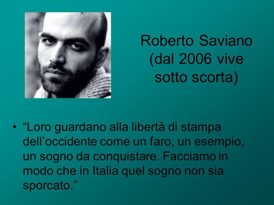 Roberto Saviano (dal 2006 vive sotto scorta) Loro guardano alla libertà di stampa delloccidente come un faro, un esempio, un sogno da conquistare. Fac