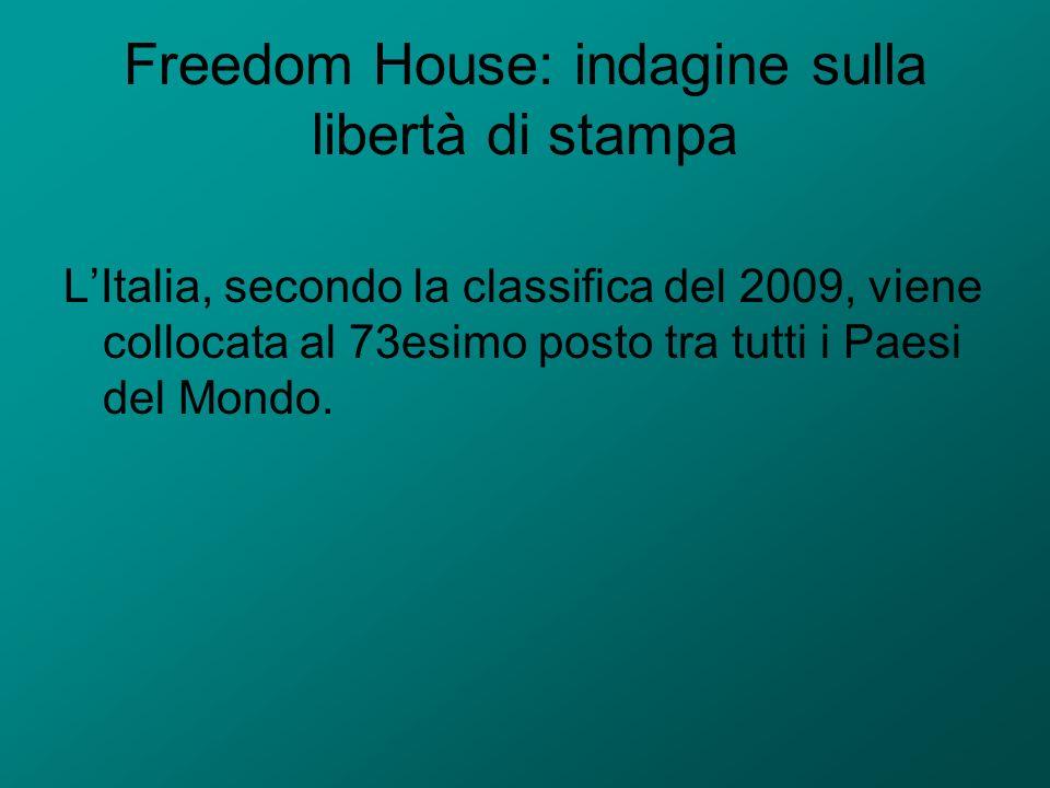 Freedom House: indagine sulla libertà di stampa LItalia, secondo la classifica del 2009, viene collocata al 73esimo posto tra tutti i Paesi del Mondo.