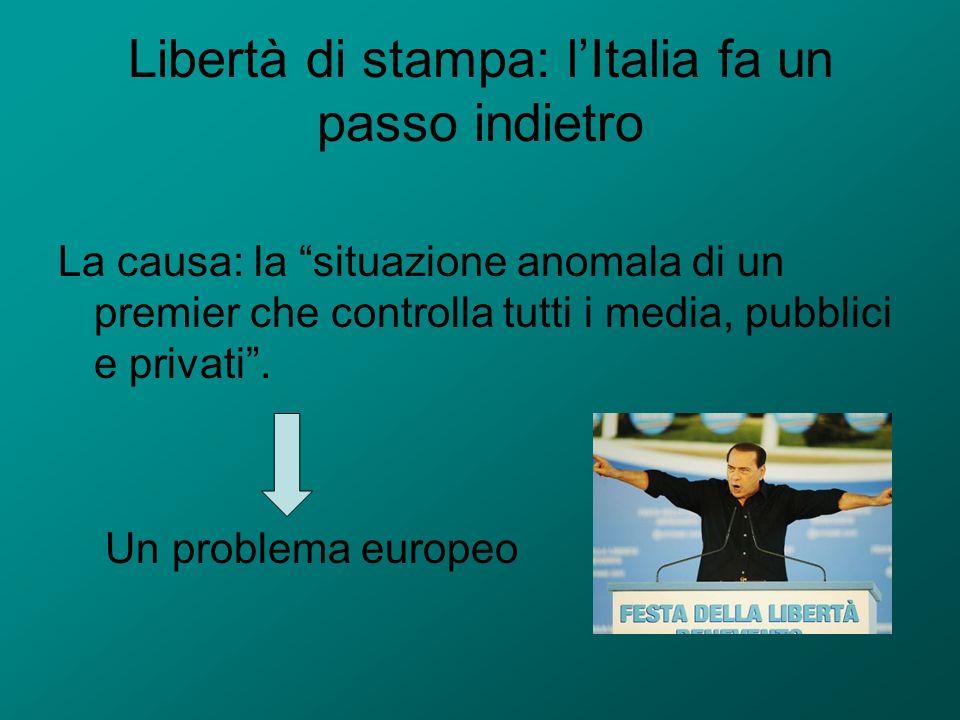 Libertà di stampa: lItalia fa un passo indietro La causa: la situazione anomala di un premier che controlla tutti i media, pubblici e privati. Un prob