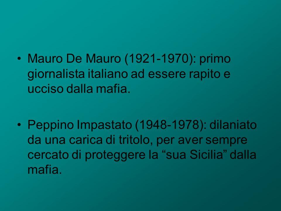 Mauro De Mauro (1921-1970): primo giornalista italiano ad essere rapito e ucciso dalla mafia. Peppino Impastato (1948-1978): dilaniato da una carica d