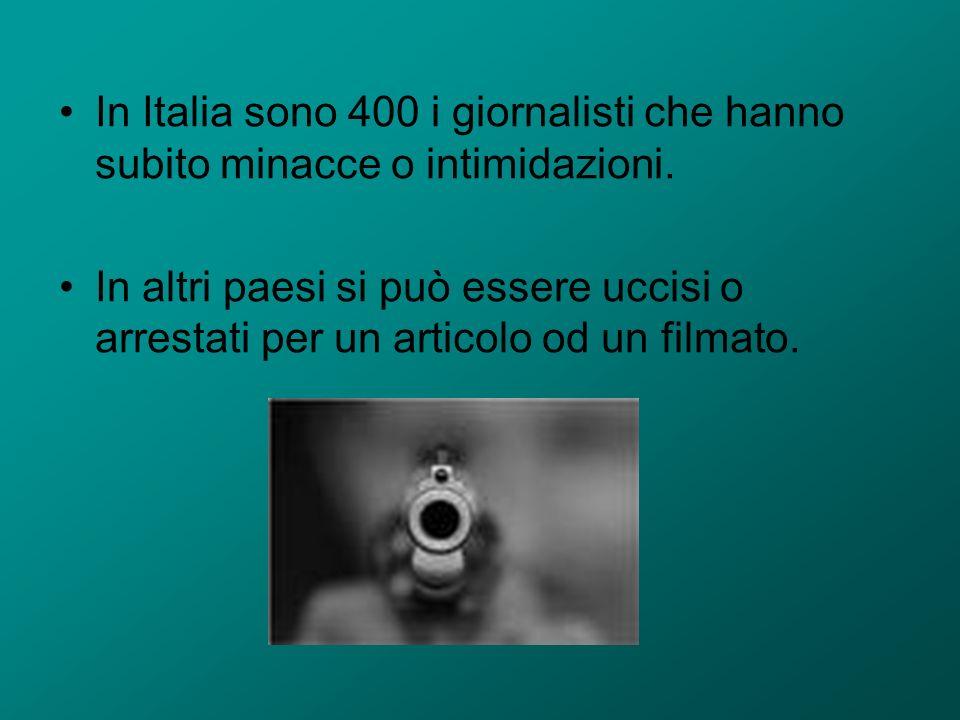 In Italia sono 400 i giornalisti che hanno subito minacce o intimidazioni. In altri paesi si può essere uccisi o arrestati per un articolo od un filma