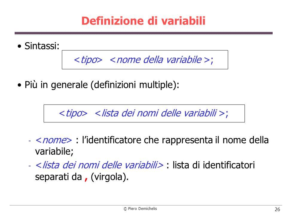 © Piero Demichelis 26 Definizione di variabili Sintassi: ; Più in generale (definizioni multiple): ;  : lidentificatore che rappresenta il nome della