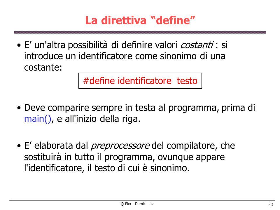 © Piero Demichelis 30 La direttiva define E un'altra possibilità di definire valori costanti : si introduce un identificatore come sinonimo di una cos