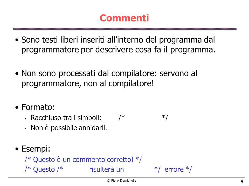 © Piero Demichelis 4 Commenti Sono testi liberi inseriti allinterno del programma dal programmatore per descrivere cosa fa il programma. Non sono proc