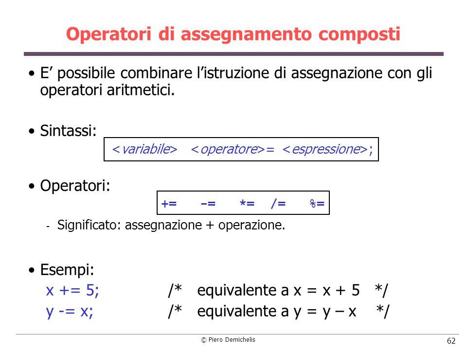 © Piero Demichelis 62 Operatori di assegnamento composti E possibile combinare listruzione di assegnazione con gli operatori aritmetici. Sintassi: = ;