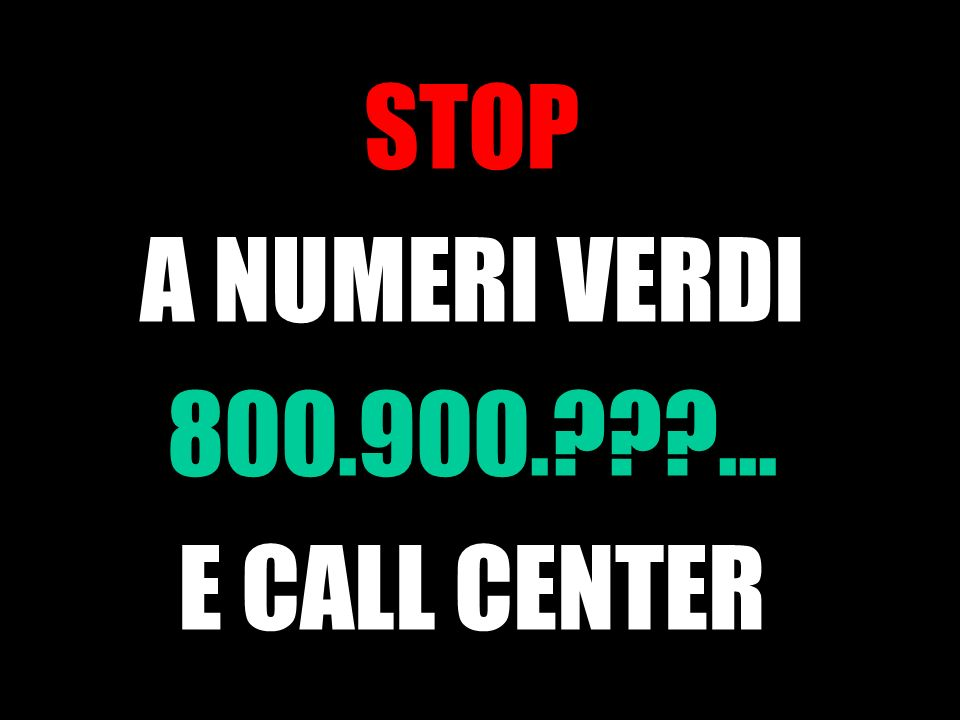 STOP A NUMERI VERDI 800.900.???... E CALL CENTER