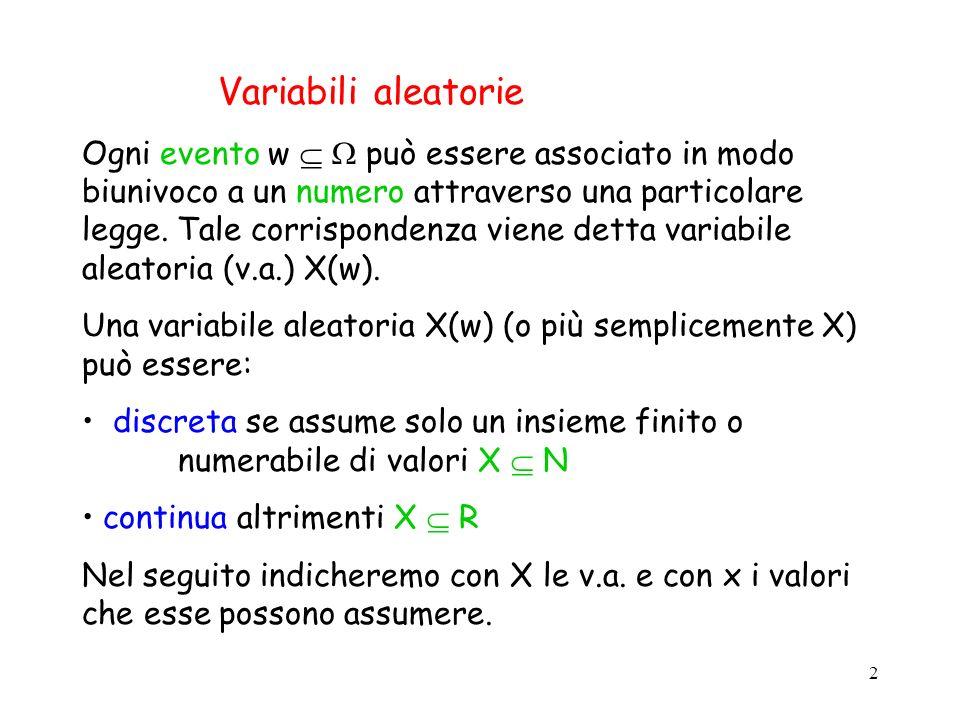 3 Variabili aleatorie discrete Una variabile aleatoria discreta è completamente definita dalla coppia (X, ) dove X = {x 1, …, x n } N e ={ x1, …, xn } dove xi = Pr(x i ).