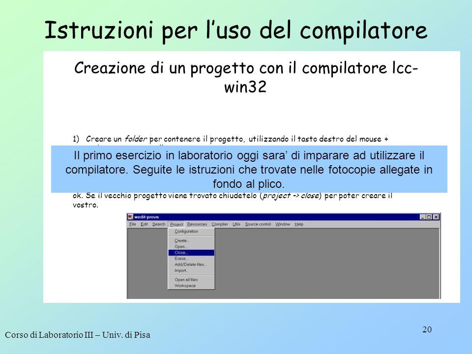 Corso di Laboratorio III – Univ. di Pisa 20 Istruzioni per luso del compilatore Creazione di un progetto con il compilatore lcc- win32 1) Creare un fo