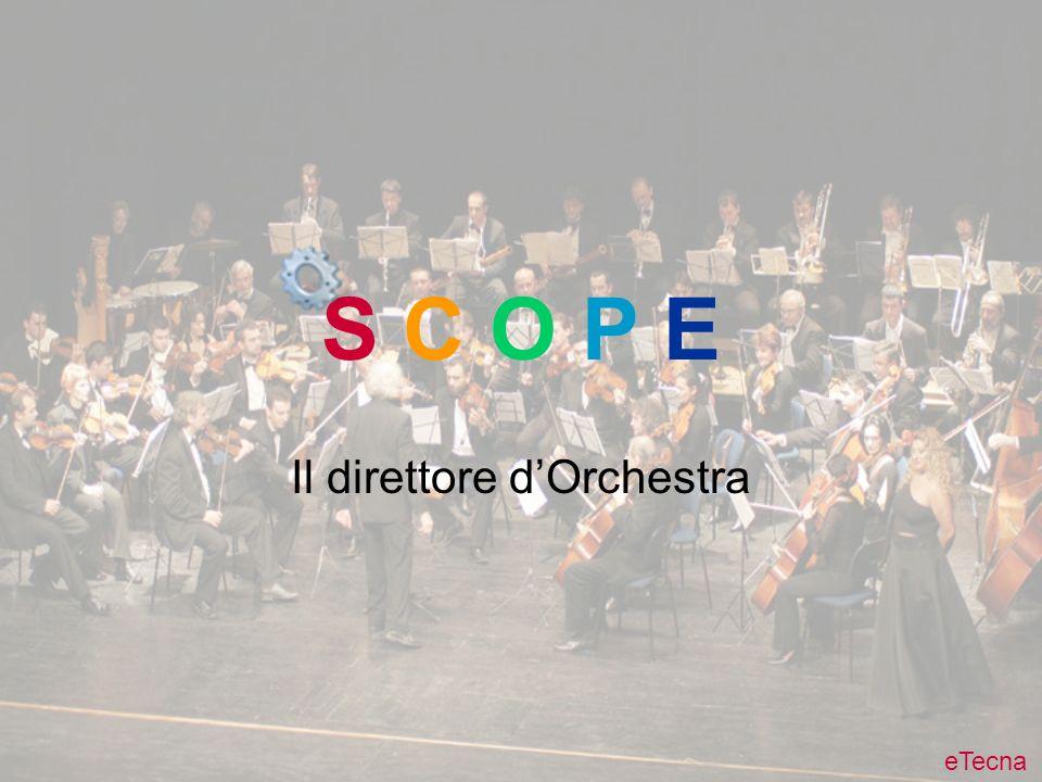 S C O P E Il direttore dOrchestra eTecna