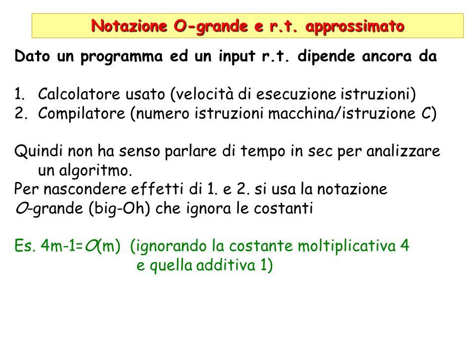 Notazione O-grande e r.t. approssimato Dato un programma ed un input r.t. dipende ancora da 1.Calcolatore usato (velocità di esecuzione istruzioni) 2.