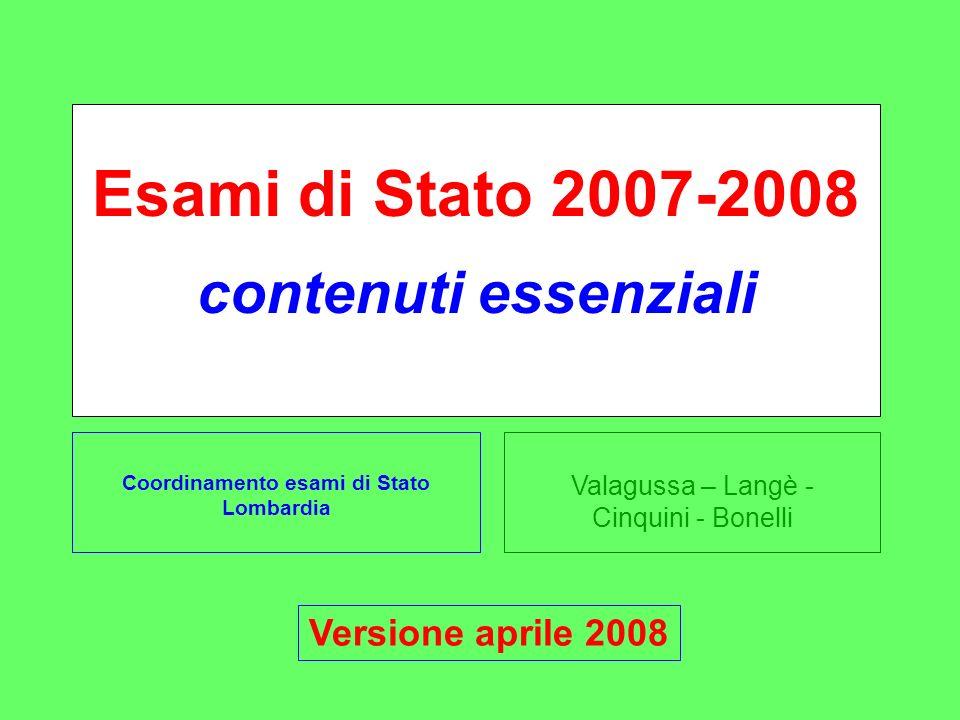 Valagussa – Langè - Cinquini - Bonelli Esami di Stato 2007-2008 contenuti essenziali Coordinamento esami di Stato Lombardia Versione aprile 2008