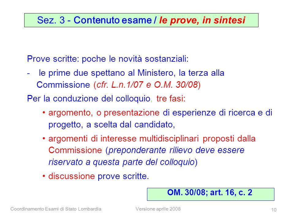 Coordinamento Esami di Stato LombardiaVersione aprile 2008 10 Prove scritte: poche le novità sostanziali: - le prime due spettano al Ministero, la ter