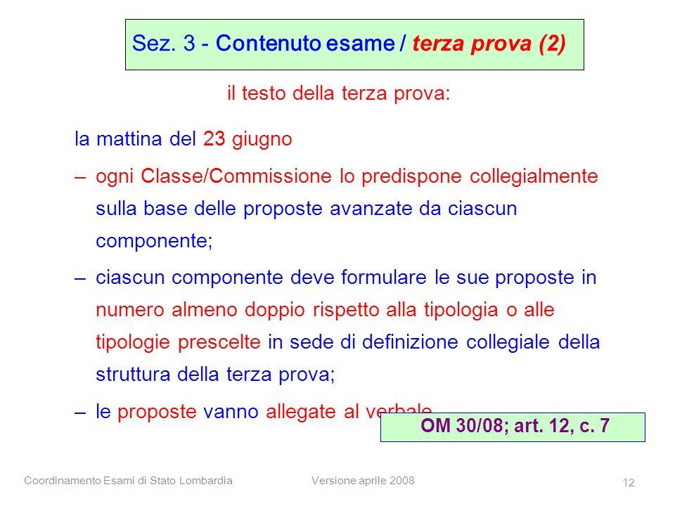 Coordinamento Esami di Stato LombardiaVersione aprile 2008 12 la mattina del 23 giugno –ogni Classe/Commissione lo predispone collegialmente sulla bas