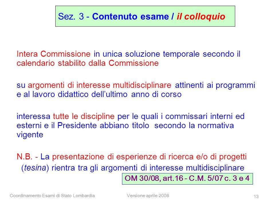 Coordinamento Esami di Stato LombardiaVersione aprile 2008 13 Intera Commissione in unica soluzione temporale secondo il calendario stabilito dalla Co