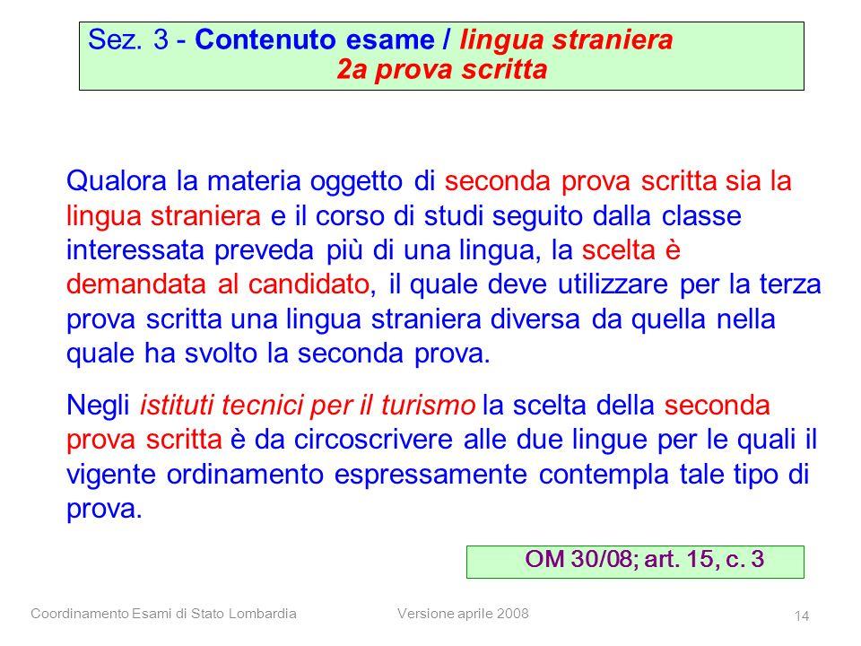 Coordinamento Esami di Stato LombardiaVersione aprile 2008 14 Sez. 3 - Contenuto esame / lingua straniera 2a prova scritta Qualora la materia oggetto
