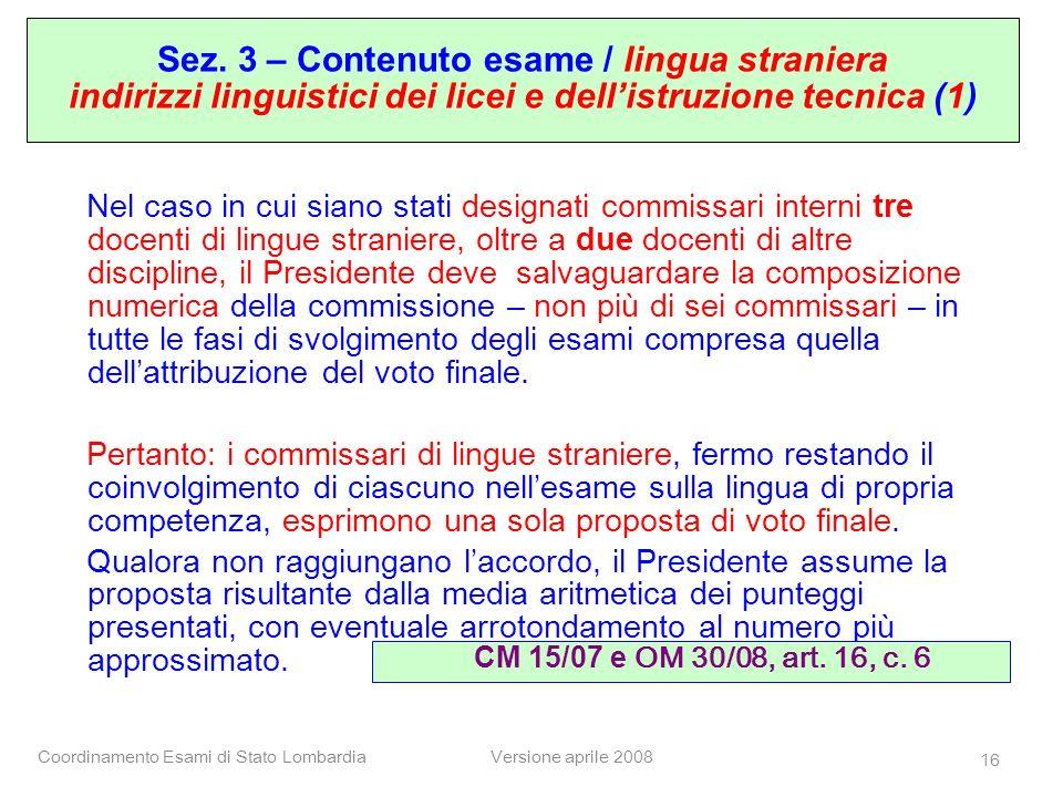 Coordinamento Esami di Stato LombardiaVersione aprile 2008 16 Nel caso in cui siano stati designati commissari interni tre docenti di lingue straniere