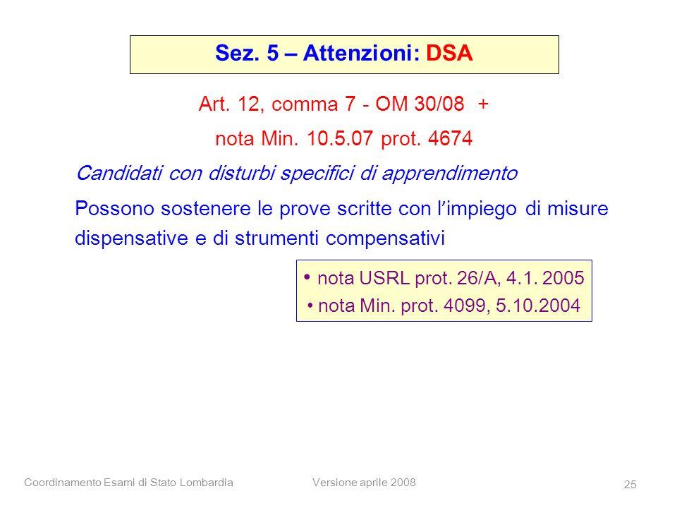 Coordinamento Esami di Stato LombardiaVersione aprile 2008 25 Art. 12, comma 7 - OM 30/08 + nota Min. 10.5.07 prot. 4674 Candidati con disturbi specif