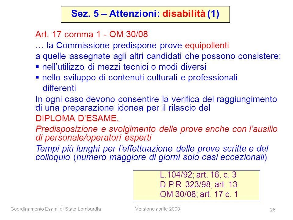 Coordinamento Esami di Stato LombardiaVersione aprile 2008 26 Art. 17 comma 1 - OM 30/08 … la Commissione predispone prove equipollenti a quelle asseg