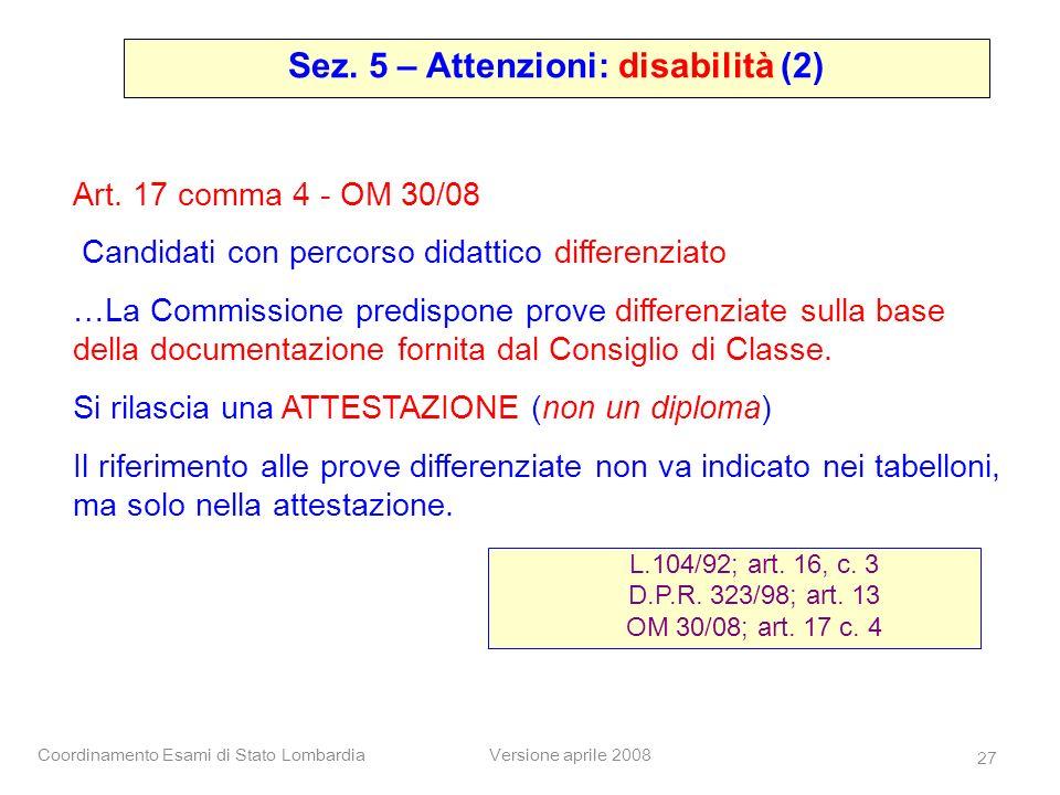 Coordinamento Esami di Stato LombardiaVersione aprile 2008 27 Sez. 5 – Attenzioni: disabilità (2) L.104/92; art. 16, c. 3 D.P.R. 323/98; art. 13 OM 30