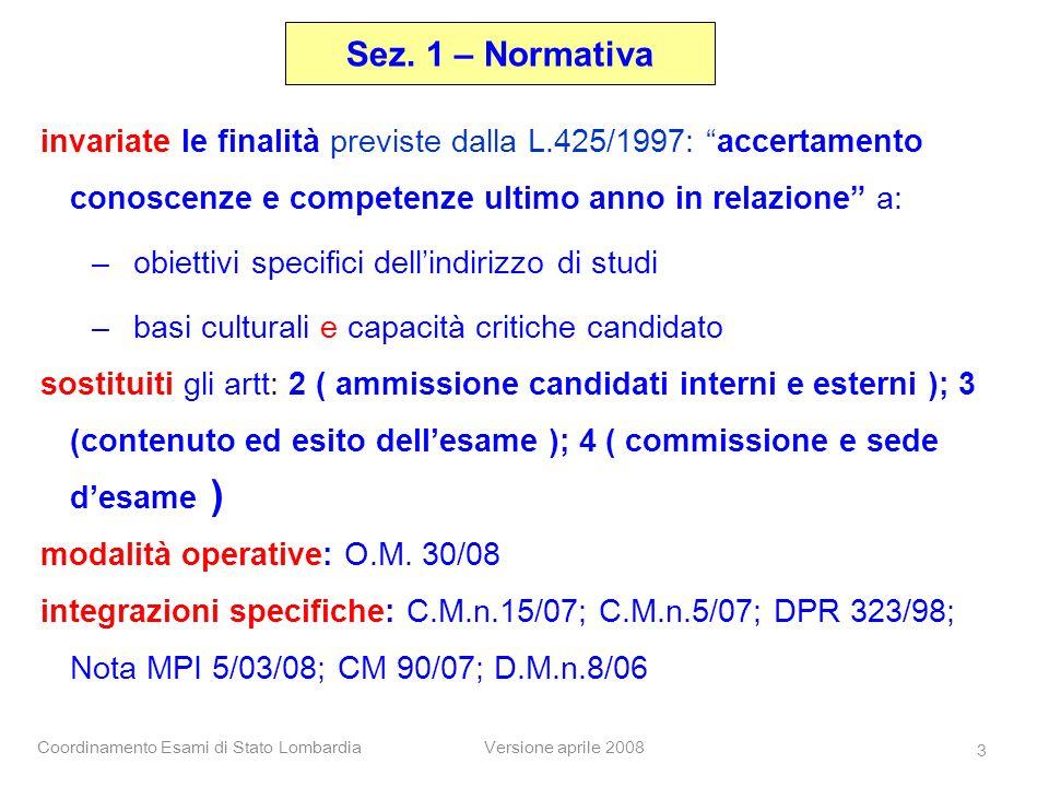 Coordinamento Esami di Stato LombardiaVersione aprile 2008 3 Sez. 1 – Normativa invariate le finalità previste dalla L.425/1997: accertamento conoscen
