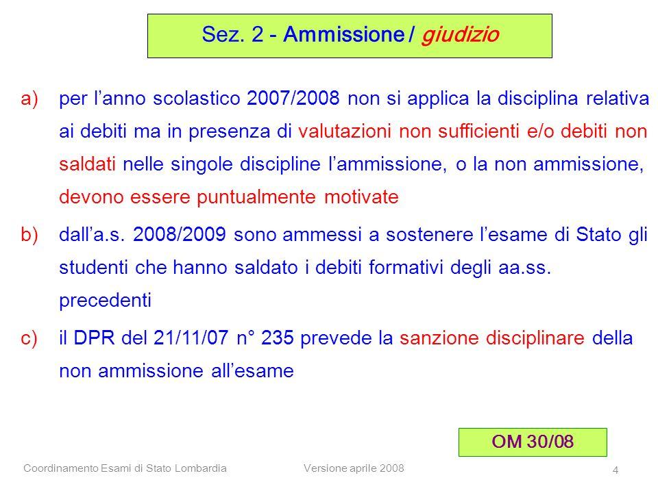 Coordinamento Esami di Stato LombardiaVersione aprile 2008 4 a)per lanno scolastico 2007/2008 non si applica la disciplina relativa ai debiti ma in pr