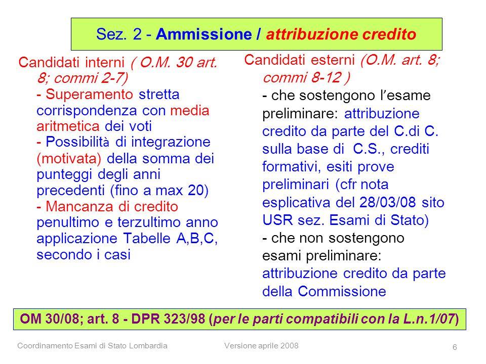 Coordinamento Esami di Stato LombardiaVersione aprile 2008 6 OM 30/08; art. 8 - DPR 323/98 (per le parti compatibili con la L.n.1/07) Sez. 2 - Ammissi