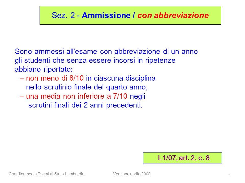 Coordinamento Esami di Stato LombardiaVersione aprile 2008 7 Sono ammessi allesame con abbreviazione di un anno gli studenti che senza essere incorsi
