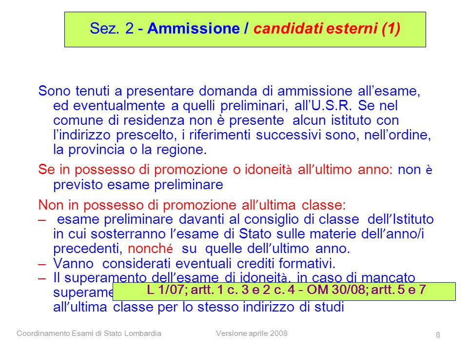 Coordinamento Esami di Stato LombardiaVersione aprile 2008 8 Sono tenuti a presentare domanda di ammissione allesame, ed eventualmente a quelli prelim