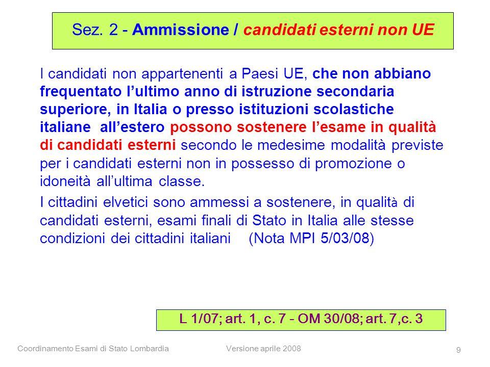 Coordinamento Esami di Stato LombardiaVersione aprile 2008 9 I candidati non appartenenti a Paesi UE, che non abbiano frequentato lultimo anno di istr