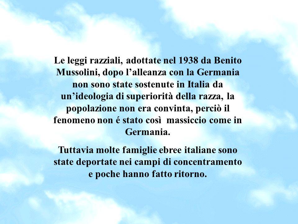 Le leggi razziali, adottate nel 1938 da Benito Mussolini, dopo lalleanza con la Germania non sono state sostenute in Italia da unideologia di superiorità della razza, la popolazione non era convinta, perciò il fenomeno non é stato così massiccio come in Germania.