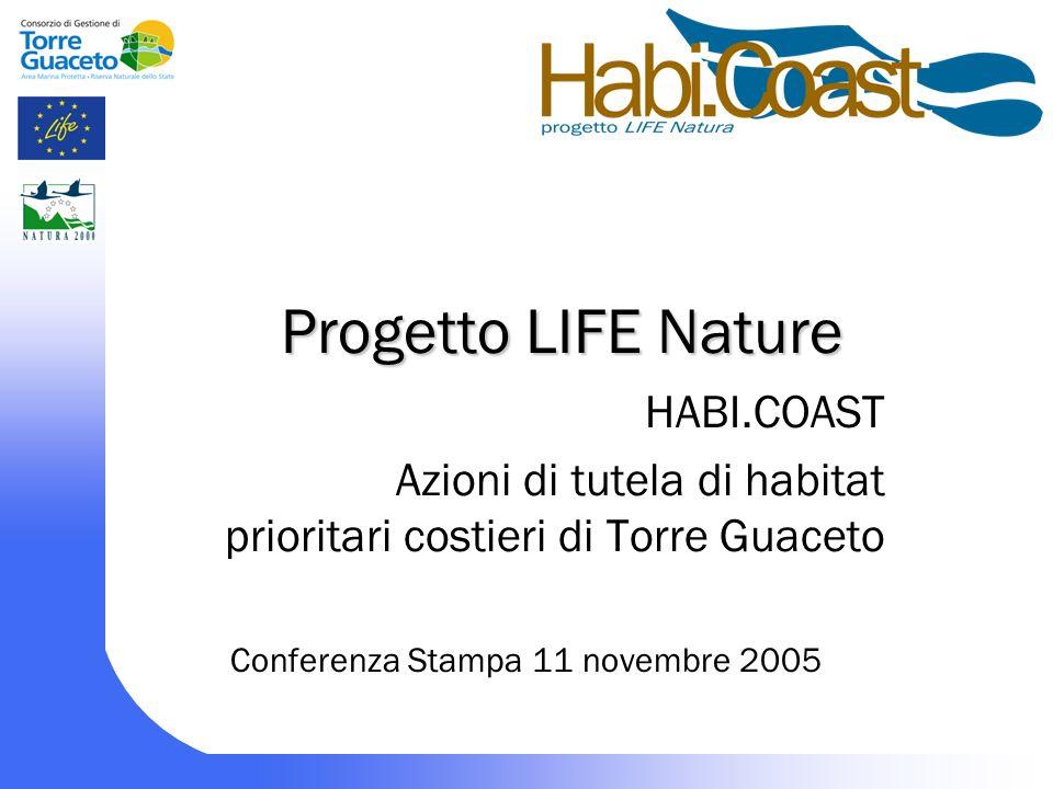 Progetto LIFE Nature HABI.COAST Azioni di tutela di habitat prioritari costieri di Torre Guaceto Conferenza Stampa 11 novembre 2005