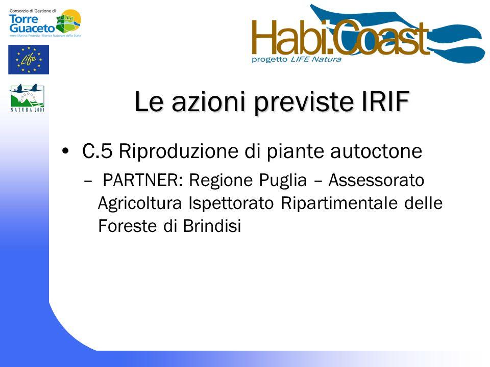Le azioni previste IRIF C.5 Riproduzione di piante autoctone – PARTNER: Regione Puglia – Assessorato Agricoltura Ispettorato Ripartimentale delle Foreste di Brindisi