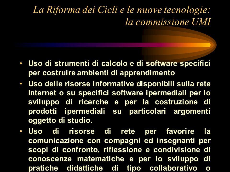 La Riforma dei Cicli e le nuove tecnologie: la commissione UMI Uso di strumenti di calcolo e di software specifici per costruire ambienti di apprendim