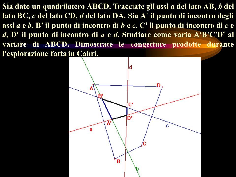 Sia dato un quadrilatero ABCD. Tracciate gli assi a del lato AB, b del lato BC, c del lato CD, d del lato DA. Sia A' il punto di incontro degli assi a