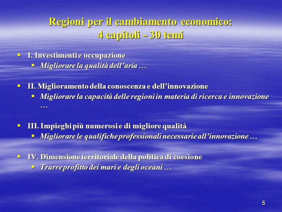 5 Regioni per il cambiamento economico: 4 capitoli - 30 temi I. Investimenti e occupazione I. Investimenti e occupazione Migliorare la qualità dellari