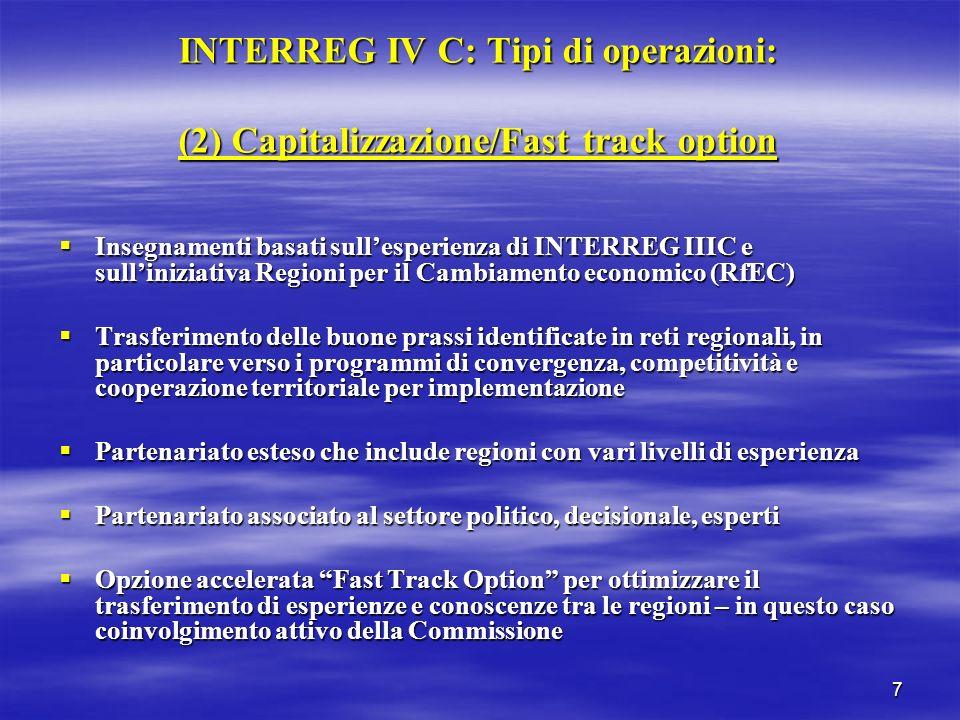 7 INTERREG IV C: Tipi di operazioni: (2) Capitalizzazione/Fast track option Insegnamenti basati sullesperienza di INTERREG IIIC e sulliniziativa Regio