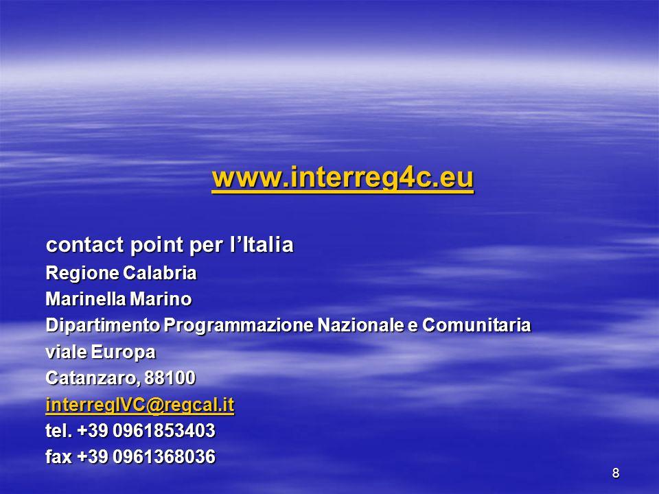 8 www.interreg4c.eu contact point per lItalia Regione Calabria Marinella Marino Dipartimento Programmazione Nazionale e Comunitaria viale Europa Catan