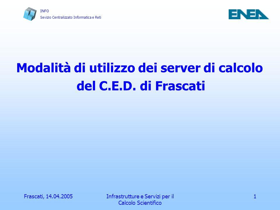 INFO Sevizio Centralizzato Informatica e Reti Frascati, 14.04.2005Infrastrutture e Servizi per il Calcolo Scientifico 2 Macchine per lavori interattivi e batch sp3-1 sp3-2 sp4-1 onyx2ced bw305-1 bw305-2 Nome macch.