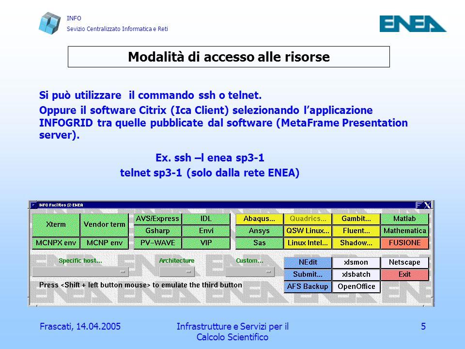 INFO Sevizio Centralizzato Informatica e Reti Frascati, 14.04.2005Infrastrutture e Servizi per il Calcolo Scientifico 5 Modalità di accesso alle risorse Si può utilizzare il commando ssh o telnet.