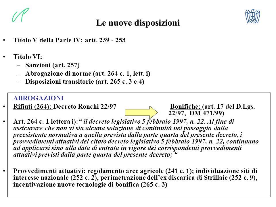 4 Le nuove disposizioni Titolo V della Parte IV: artt. 239 - 253 Titolo VI: –Sanzioni (art. 257) –Abrogazione di norme (art. 264 c. 1, lett. i) –Dispo