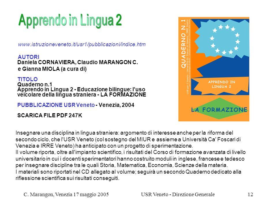 C. Marangon, Venezia 17 maggio 2005USR Veneto - Direzione Generale12 www.istruzioneveneto.it/usr1/pubblicazioni/indice.htm AUTORI Daniela CORNAVIERA,